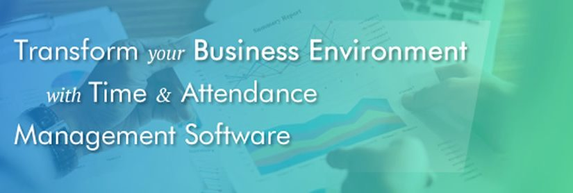 Transform Your Business Environment with Time & Attendance Management Software