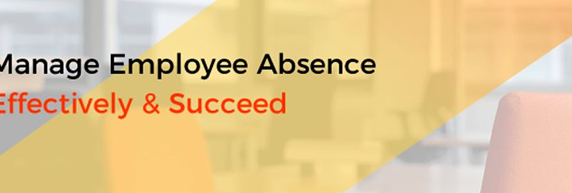 Manage Employee Absence Effectively & Succeed
