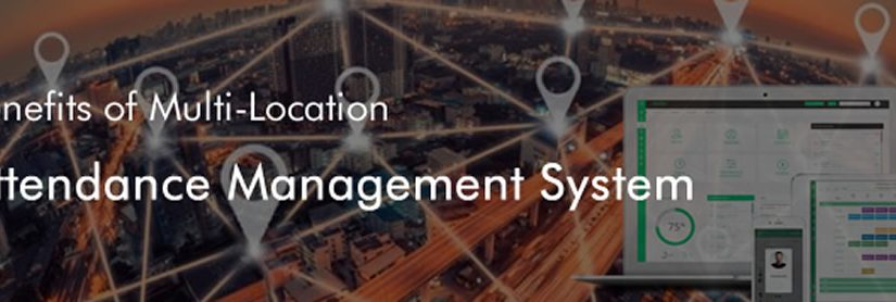 Benefits of multi-location Attendance Management System