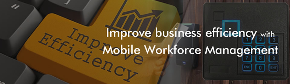 Improve business efficiency with Mobile Workforce Management