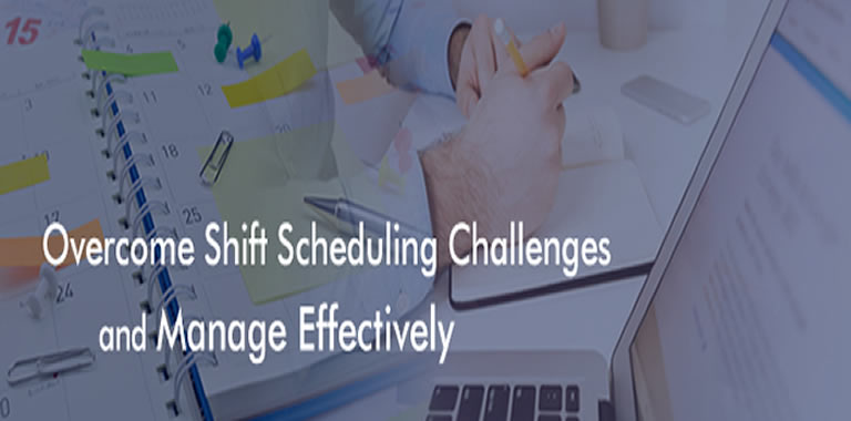 Overcome Shift Scheduling Challenges & Manage Effectively