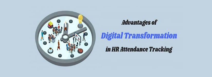Advantages of Digital Transformation in HR Attendance Tracking