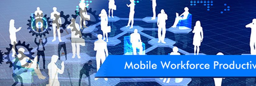 Steps to increase Mobile Workforce Productivity right away