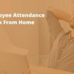 Managing Employee Attendance During Work From Home